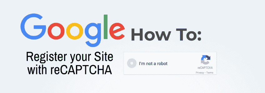 How to Register your site for Google reCAPTCHA