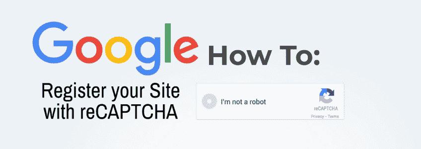 How to Register your site for Google reCAPTCHA